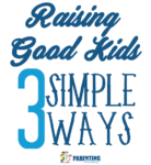 3 Simple Ways To Raise Good Kids